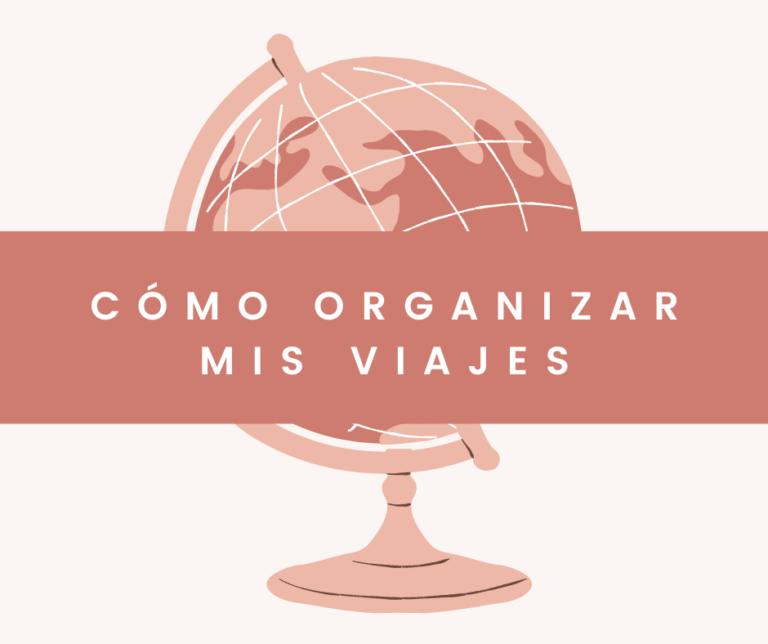 """Imagen globo terráqueo con texto """"Cómo organizar mis viajes"""" blog We Collect Postcards"""