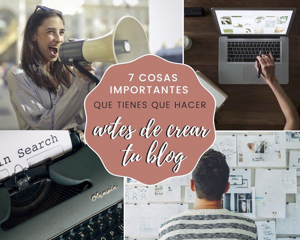 En este momento estás viendo 7 cosas importantes que tienes que hacer antes de crear tu blog