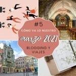 Cómo va lo nuestro #5: Marzo 2021 – Blogging y viajes
